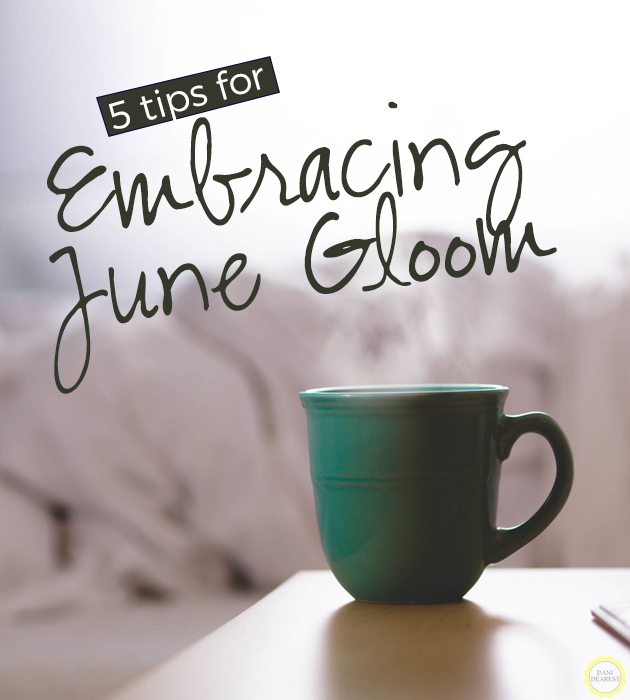 5 tips for embracing and enjoying June Gloom! #weather #summer
