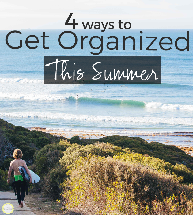 4 things that will help you get organized this summer!