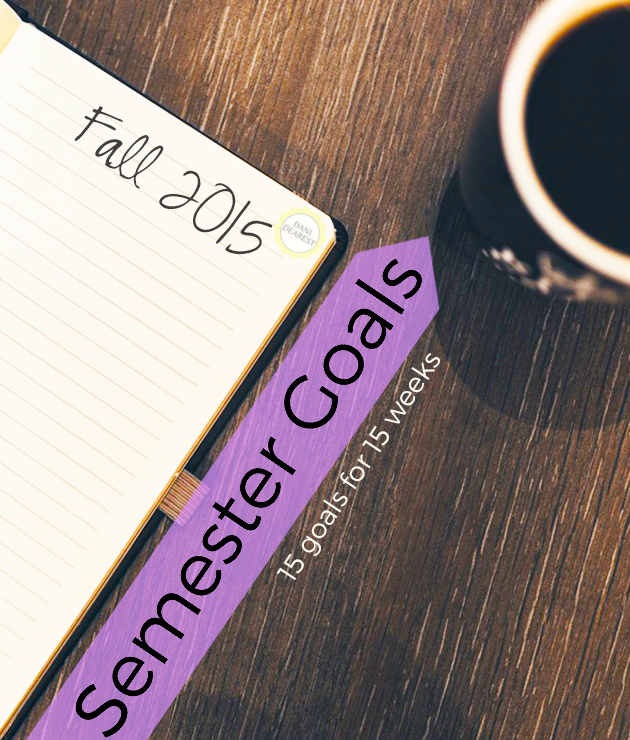 15 Goals for 15 Weeks: Semester goals for the Fall 2015 Term! #College #school