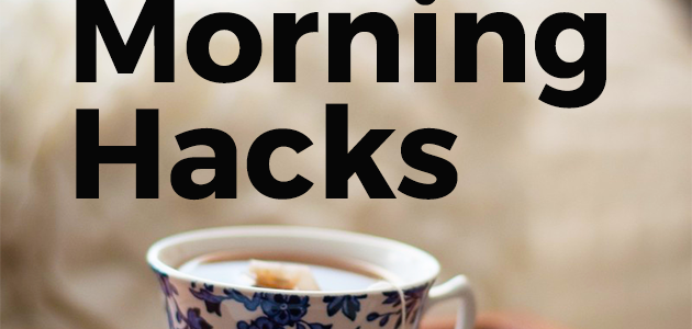 8 Time Saving Morning Hacks
