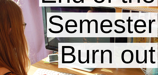 Dealing with End of the Semester Burn Out