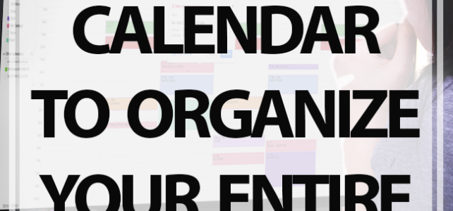 Using Google Calendar to Organize Your Entire Life